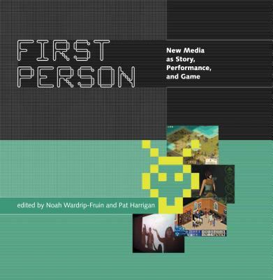 First Person: New Media as Story, Performance, and Game 9780262731751