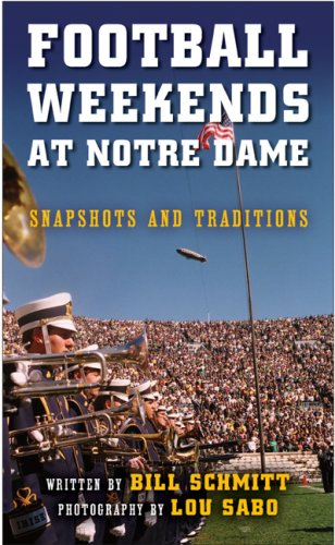 Football Weekends at Notre Dame: Snapshots and Traditions 9780268041298