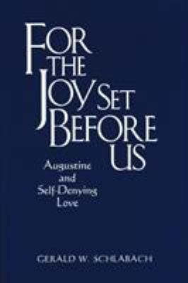 For the Joy Set Before Us: Augustine & Self-Denying Love 9780268028589