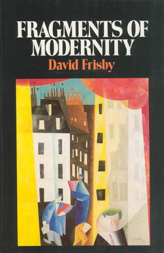 Fragments of Modernity: Theories of Modernity in the Work of Simmel, Kracauer, and Benjamin 9780262560467