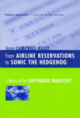 From Airline Reservations to Sonic the Hedgehog: A History of the Software Industry 9780262532624