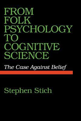 From Folk Psychology to Cognitive Science: The Case Against Belief 9780262690928