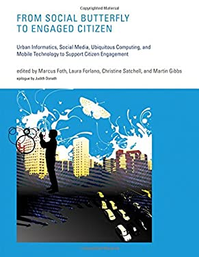 From Social Butterfly to Engaged Citizen: Urban Informatics, Social Media, Ubiquitous Computing, and Mobile Technology to Support Citizen Engagement 9780262016513