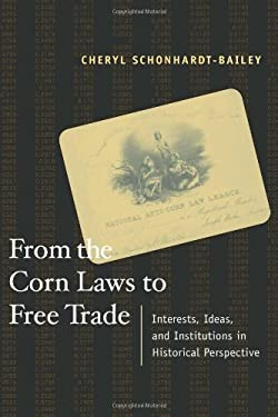 From the Corn Laws to Free Trade: Interests, Ideas, and Institutions in Historical Perspective 9780262195430
