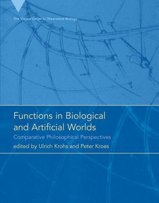 Functions in Biological and Artificial Worlds: Comparative Philosophical Perspectives 9780262113212