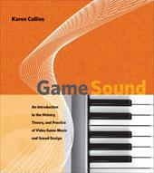 Game Sound: An Introduction to the History, Theory, and Practice of Video Game Music and Sound Design 794123