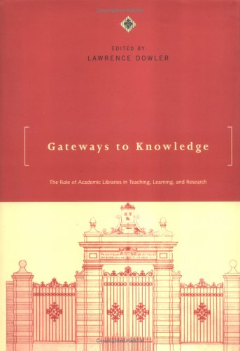 Gateways to Knowledge: The Role of Academic Libraries in Teaching, Learning, and Research 9780262041591