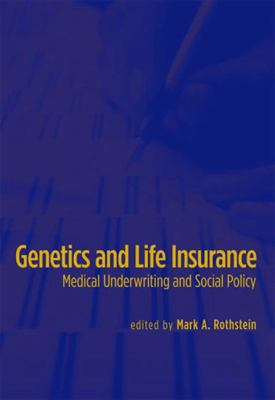 Genetics and Life Insurance: Medical Underwriting and Social Policy 9780262512596