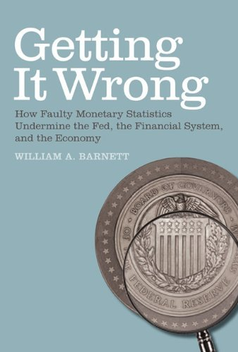 Getting It Wrong: How Faulty Monetary Statistics Undermine the Fed, the Financial System, and the Economy 9780262516884