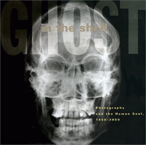 Ghost in the Shell: Photography and the Human Soul, 1850-2000 9780262692281