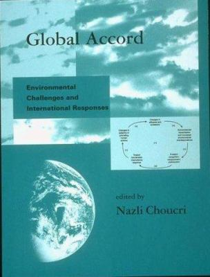 Global Accord: Environmental Challenges and International Responses 9780262531344
