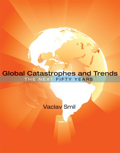 Global Catastrophes and Trends: The Next 50 Years 9780262195867