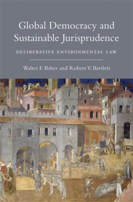 Global Democracy and Sustainable Jurisprudence: Deliberative Environmental Law 9780262013024