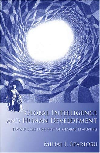 Global Intelligence and Human Development: Toward an Ecology of Global Learning 9780262693165