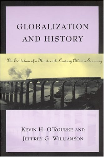Globalization and History: The Evolution of a Nineteenth-Century Atlantic Economy 9780262650595