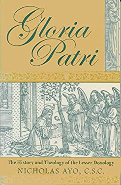 Gloria Patri: The History and Theology of the Lesser Doxology 9780268020293