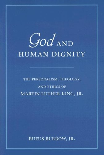 God and Human Dignity: The Personalism, Theology, and Ethics of Martin Luther King, JR. 9780268021955