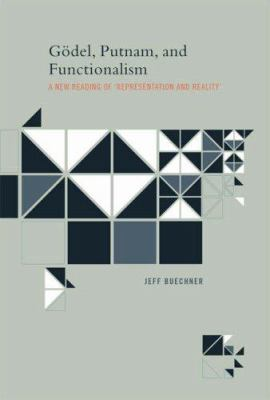 Godel, Putnam, and Functionalism: A New Reading of Representation and Reality 9780262026239
