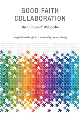 Good Faith Collaboration: The Culture of Wikipedia 9780262014472