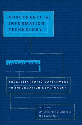 Governance and Information Technology: From Electronic Government to Information Government 9780262633499