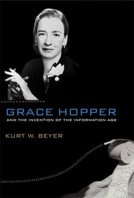 Grace Hopper and the Invention of the Information Age 9780262013109