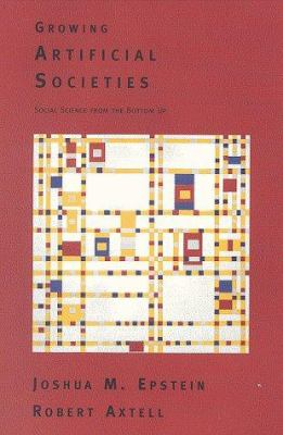 Growing Artificial Societies: Social Science from the Bottom Up 9780262050531