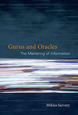 Gurus and Oracles: The Marketing of Information 9780262016940