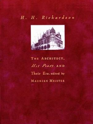H. H. Richardson: The Architect, His Peers, and Their Era 9780262133562