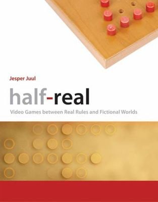 Half-Real: Video Games Between Real Rules and Fictional Worlds 9780262516518