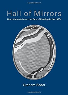 Hall of Mirrors: Roy Lichtenstein and the Face of Painting in the 1960s 9780262026475