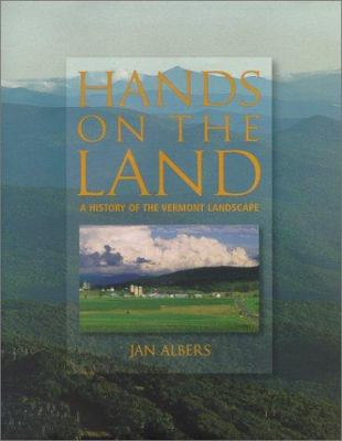 Hands on the Land: A History of the Vermont Landscape 9780262011754