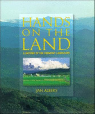Hands on the Land: A History of the Vermont Landscape 9780262511285
