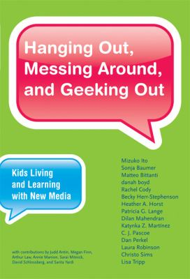 Hanging Out, Messing Around, and Geeking Out: Kids Living and Learning with New Media 9780262013369