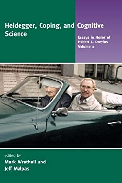 Heidegger, Coping, and Cognitive Science: Essays in Honor of Hubert L. Dreyfus 9780262731287