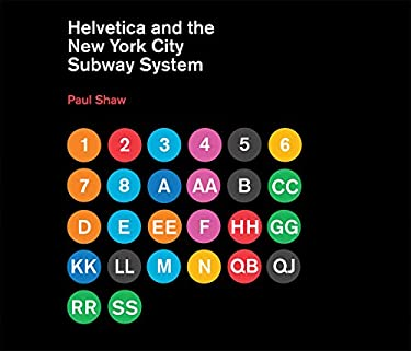 Helvetica and the New York City Subway System: The True (Maybe) Story 9780262015486