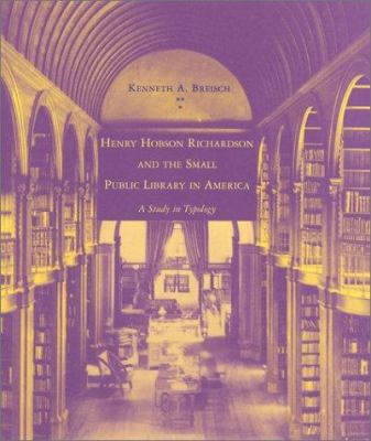Henry Hobson Richardson and the Small Public Library in America: A Study in Typology 9780262523462