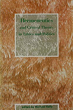 Hermeneutics and Critical Theory in Ethics and Politics 9780262610667
