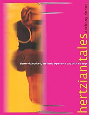 Hertzian Tales: Electronic Products, Aesthetic Experience, and Critical Design 9780262042321