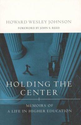 Holding the Center: Memoirs of a Life in Higher Education 9780262600446
