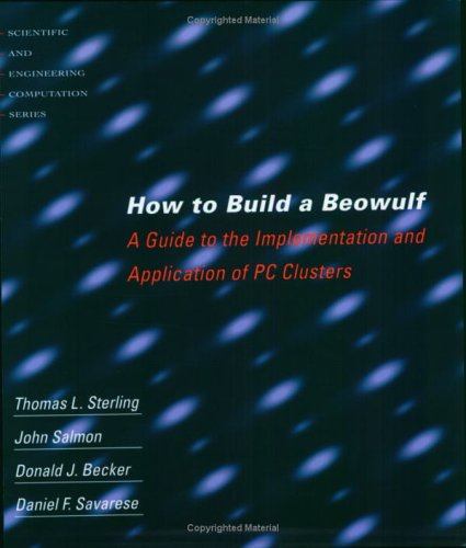 How to Build a Beowulf: A Guide to the Implementation and Application of PC Clusters 9780262692182