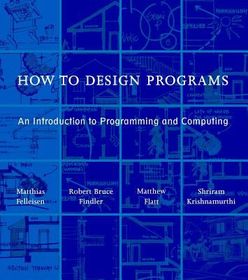 How to Design Programs: An Introduction to Programming and Computing 9780262062183