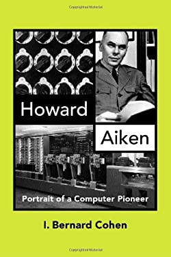 Howard Aiken: Portrait of a Computer Pioneer 9780262032629