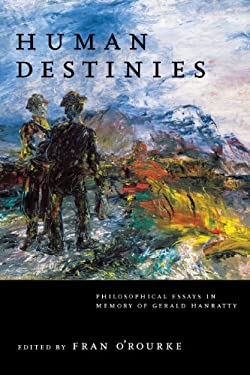 Human Destinies: Philosophical Essays in Memory of Gerald Hanratty 9780268037345