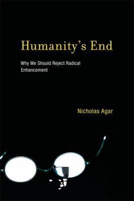 Humanity's End: Why We Should Reject Radical Enhancement 9780262014625