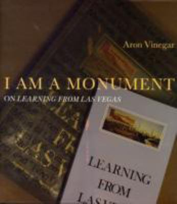 I Am a Monument: On Learning from Las Vegas 9780262220828