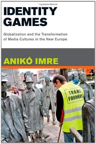 Identity Games: Globalization and the Transformation of Media Cultures in the New Europe 9780262090452