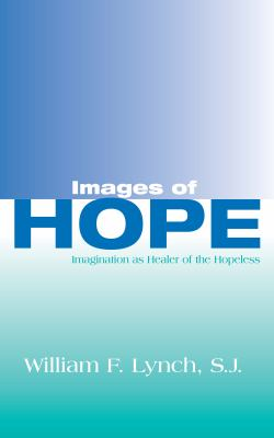 Images of Hope: Imagination as Healer of the Hopeless 9780268005375