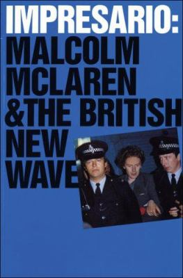 Impresario: Malcolm McLaren and the British New Wave 9780262700351
