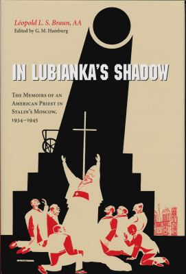In Lubianka's Shadow: The Memoirs of an American Priest in Stalin's Moscow, 1934-1945 9780268021993