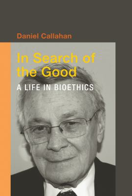 In Search of the Good: A Life in Bioethics 9780262018487